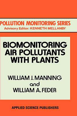 Biomonitoring Air Pollutants with Plants by Manning & W. J.