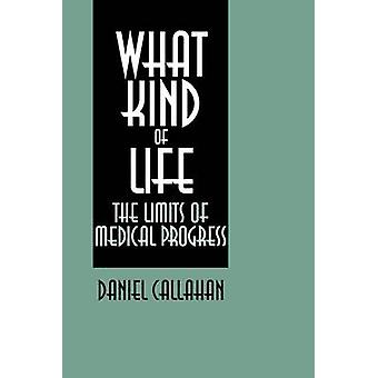 What Kind of Life The Limits of Medical Progress by Callahan & Daniel