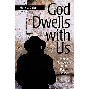 God Dwells with Us Temple Symbolism in the Fourth Gospel by Coloe & Mary L.