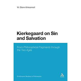 Kierkegaard on Sin and Salvation From Philosophical Fragments Through the Two Ages by Kirkconnell & Glenn W.