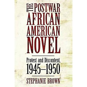 The Postwar African American Novel Protest and Discontent 1945 1950 by Brown & Stephanie