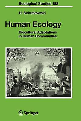 Huhomme Ecology  Biocultural Adaptations in Huhomme Communities by Schutkowski & Holger
