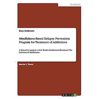 MindfulnessBased Relapse Prevention Program for Treatment of Addictions by Anderson & Gary