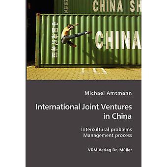 International Joint Ventures in China interculturele problemen. Managementproces door Amtmann & Michael