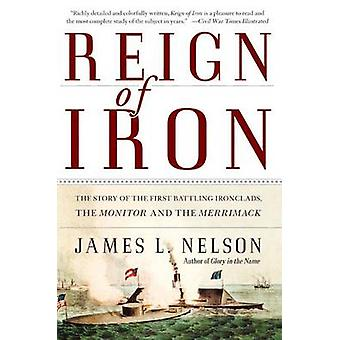 Reign of Iron - The Story of the First Battling Ironclads - the Monito
