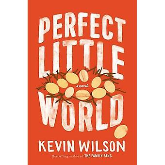 Perfect Little World by Kevin Wilson - 9780062450326 Book