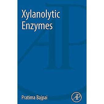 Xylanolytic Enzymes by Pratima Bajpai - 9780128010204 Book