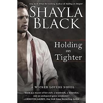 Holding on Tighter - A Wicked Lovers Novel by Shayla Black - 978042527