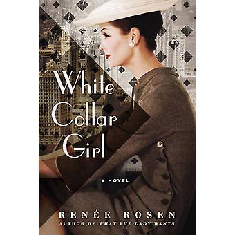 White Collar Girl - A Novel by Renee Rosen - 9780451474971 Book