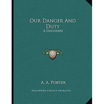Our Danger and Duty - A Discourse by A A Porter - 9781163074527 Book