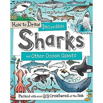 How to Draw Incredible Sharks and Other Ocean Giants - Packed with Ove