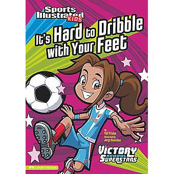 It's Hard to Dribble with Your Feet by Val Priebe - Jorge H Santillan