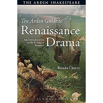 The Arden Guide to Renaissance Drama - An Introduction with Primary So