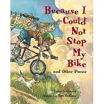Because I Could Not Stop My Bike - and Other Poems by Karen Jo Shapiro