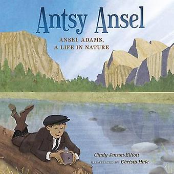 Antsy Ansel - Ansel Adams - a Life in Nature by Cindy Jenson-Elliott -