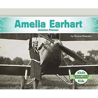 Amelia Earhart - Aviation Pioneer by Grace Hansen - 9781680801217 Book