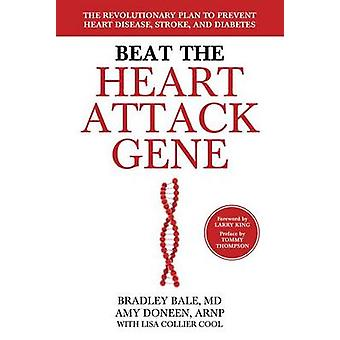 Beat the Heart Attack Gene - The Revolutionary Plan to Prevent Heart D