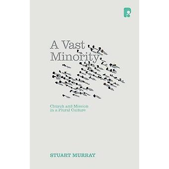 A Vast Minority - Church and Mission in a Plural Culture by Stuart Mur