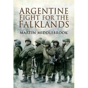 Argentine Fight for the Falklands by Martin Middlebrook - 97818441588