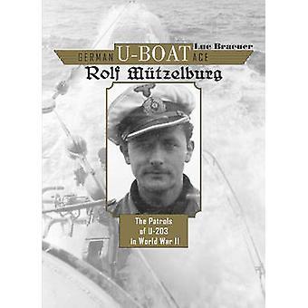 German U-Boat Ace Rolf Mutzelburg - The Patrols of U-203 in World War