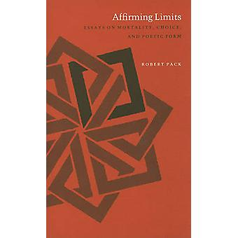 Affirming Limits - Essays on Mortality - Choice and Poetic Form by Rob