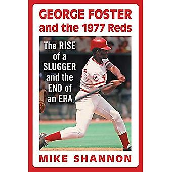 George Foster and the 1977a� Reds: The Rise of a Slugger and the End of ana� Era