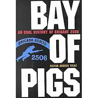 Bay of Pigs - An Oral History of Brigade 2506 by Victor Andres Triay -