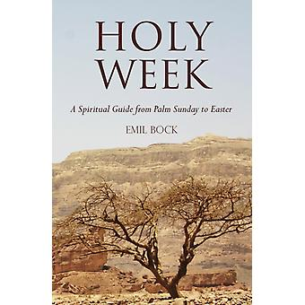 Holy Week: A Spiritual Guide from Palm Sunday to Easter (Hardcover) by Bock Emil