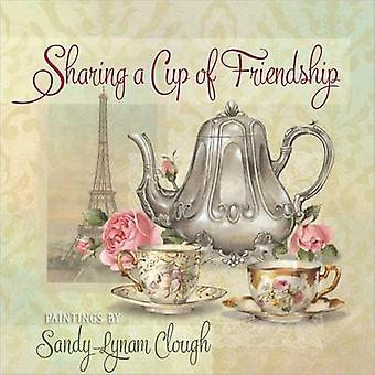 Sharing a Cup of Friendship by Sandy Lynam Clough - 9780736951777 Book