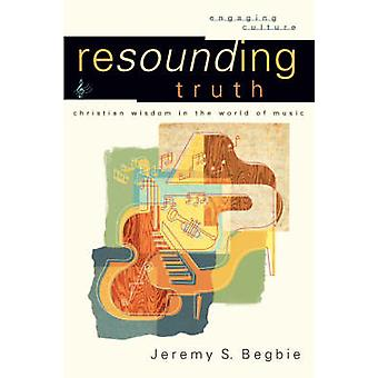 Resounding Truth - Christian Wisdom in the World of Music by Jeremy S.