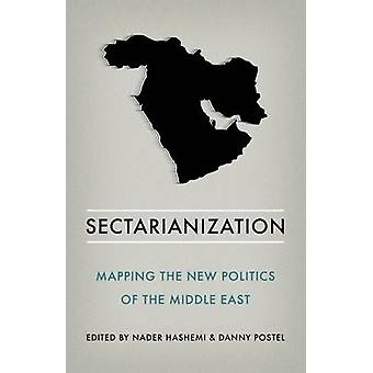 Sectarianization - Mapping the New Politics of the Middle East by Nade