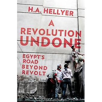A Revolution Undone - Egypt's Road Beyond Revolt by H. A. Hellyer - 97