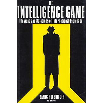 The Intelligence Game - The Illusions and Delusions of International E