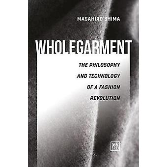 Wholegarment - The philosophy and technology of a fashion revolution b