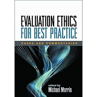 Evaluation Ethics for Best Practice - Cases and Commentaries by Michae
