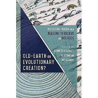 Old Earth or Evolutionary Creation?: Discussing Origins with Reasons to Believe and Biologos (Biologos Books on Science and Christianity)