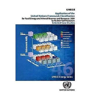 Toepassing van de Verenigde Naties kader indeling voor fossiele energie en minerale Reserves en middelen 2009 tot nucleaire brandstof bronnen: Case Studies (de reeks van de energie ECE) geselecteerd