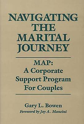 Navigating the Marital Journey Map A Corporate Support Program for Couples by Bowen & Gary L.