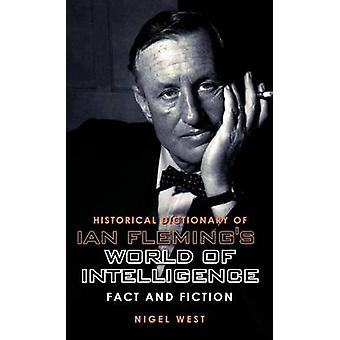 Historical Dictionary of Ian Flemings James Bond Fact and Fiction by West & Nigel
