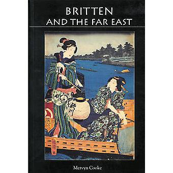 Britten and the Far East Asian Influences in the Music of Benjamin Britten by Cooke & Mervyn