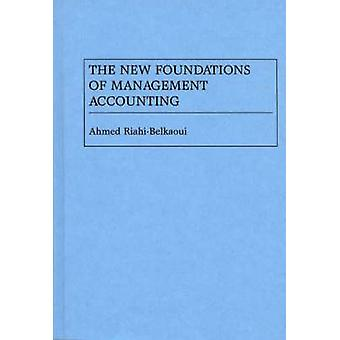 The New Foundations of Management Accounting by RiahiBelkaoui & Ahmed