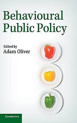 Behavioural Public Policy by Oliver & Adam