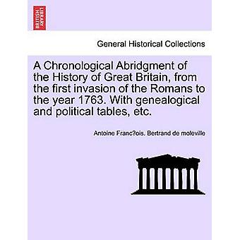 A Chronological Abridgment of the History of Great Britain from the first invasion of the Romans to the year 1763. With genealogical and political tables etc. by Bertrand de moleville & Antoine Francoi