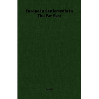 European Settlements in the Far East by Anon
