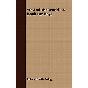 We and the World  A Book for Boys by Ewing & Juliana Horatia