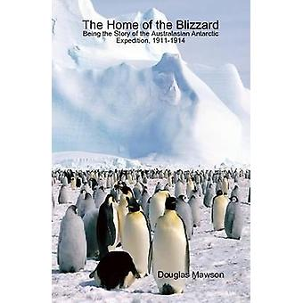 The Home of the Blizzard Being the Story of the Australasian Antarctic Expedition 19111914 by Mawson & Douglas
