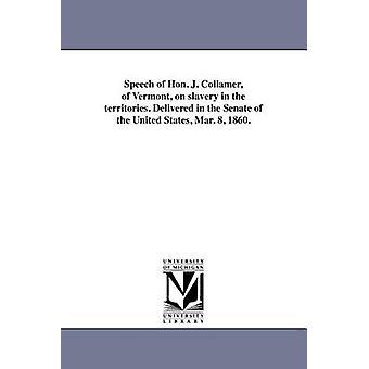 Tale av Hon. J. Collamer av Vermont på slaveri i territorier. Leveres i Senatet i USA Mar. 8 1860. av Collamer & Jacob
