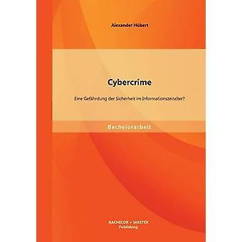Cybercrime Eine Gefhrdung der Sicherheit im Informationszeitalter by Hbert & Alexander