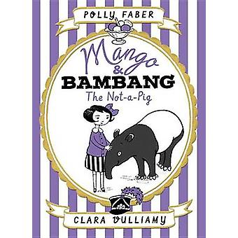 Mango & Bambang - The Not-A-Pig (Book One) by Polly Faber - Clara Vull