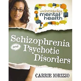 Schizophrenia & Psychotic Disorders by Carrie Iorizzo - 9780778700913